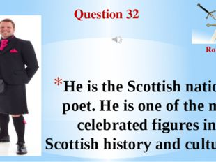 Question 32 Round II He is the Scottish national poet. He is one of the most