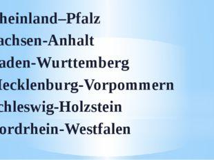 Rheinland–Pfalz Sachsen-Anhalt Baden-Wurttemberg Mecklenburg-Vorpommern Schle