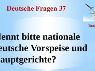Deutsche Fragen 37 Round II Nennt bitte nationale deutsche Vorspeise und Haup