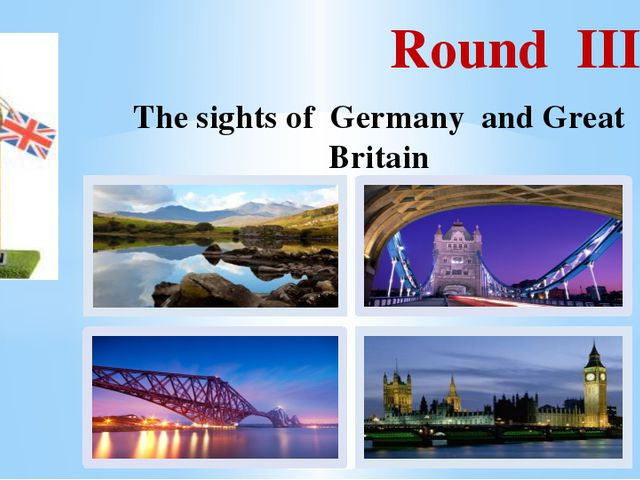 Round III The sights of Germany and Great Britain