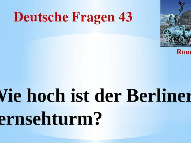 Deutsche Fragen 43 Round III Wie hoch ist der Berliner Fernsehturm?