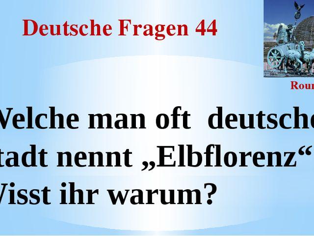 """Deutsche Fragen 44 Round III Welche man oft deutsche Stadt nennt """"Elbflorenz""""..."""