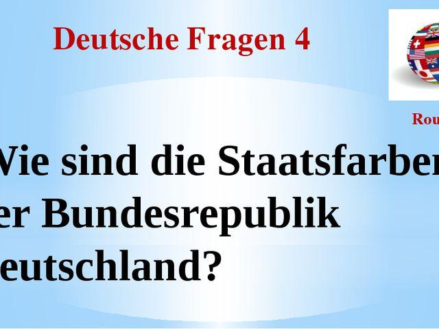 Deutsche Fragen 4 Round I Wie sind die Staatsfarben der Bundesrepublik Deutsc...