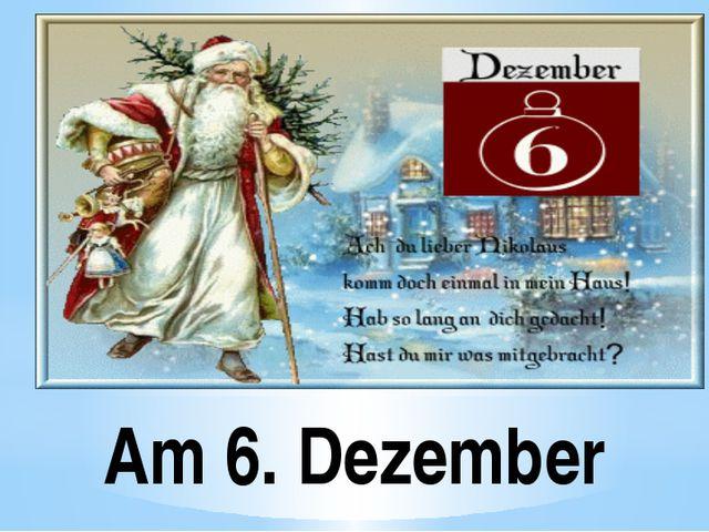 Am 6. Dezember