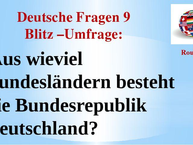 Deutsche Fragen 9 Blitz –Umfrage: Round I Aus wieviel Bundesländern besteht d...
