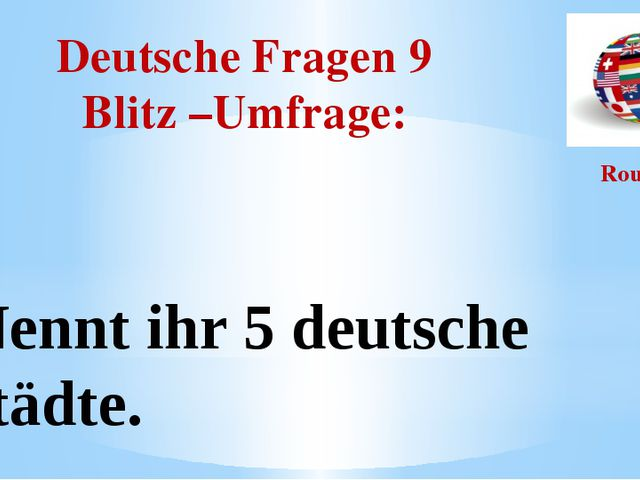 Deutsche Fragen 9 Blitz –Umfrage: Round I Nennt ihr 5 deutsche Städte.