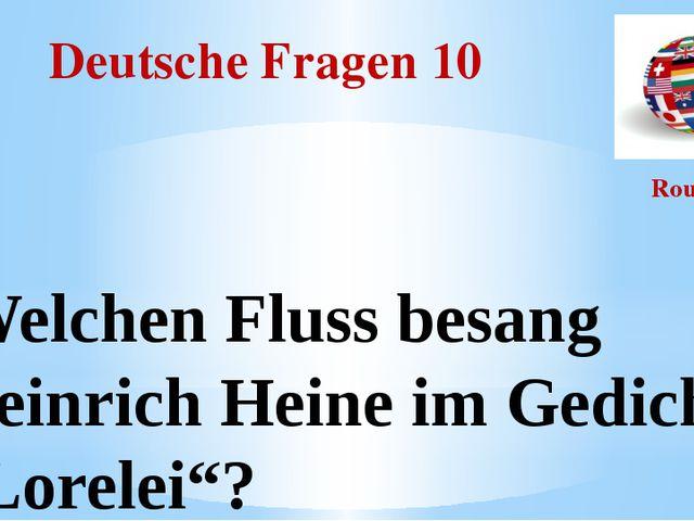 """Deutsche Fragen 10 Round I Welchen Fluss besang Heinrich Heine im Gedicht """"Lo..."""