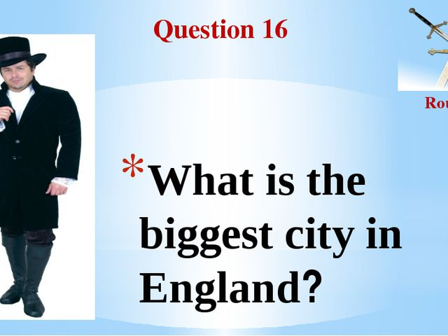 Question 16 Round II What is the biggest city in England?