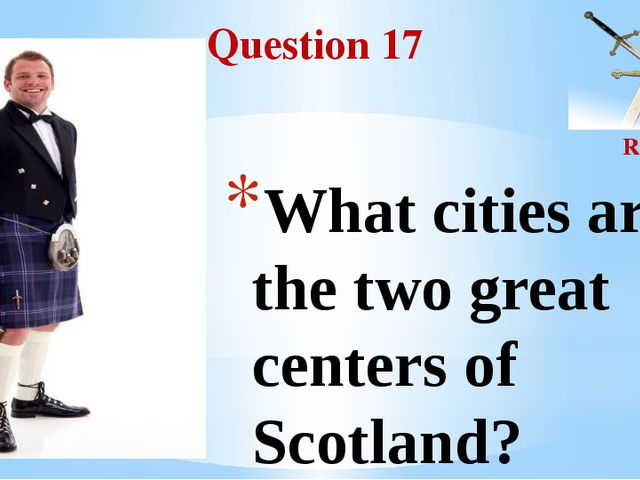 Question 17 Round II What cities are the two great centers of Scotland?