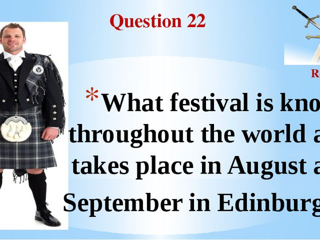 Question 22 Round II What festival is known throughout the world and takes pl...
