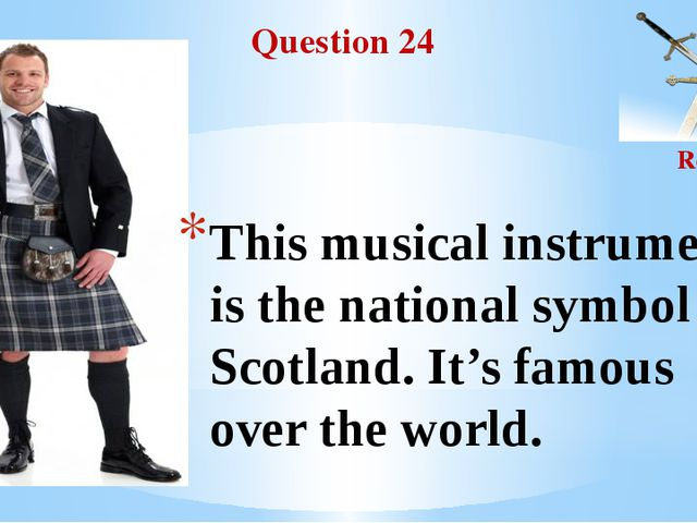 Question 24 Round II This musical instrument is the national symbol of Scotla...