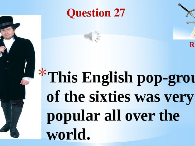 Question 27 Round II This English pop-group of the sixties was very popular a...