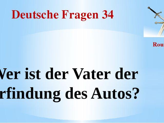 Deutsche Fragen 34 Round II Wer ist der Vater der Erfindung des Autos?