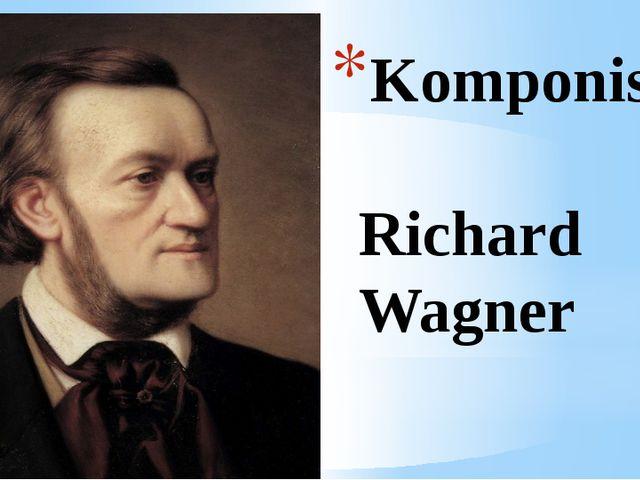 Komponist Richard Wagner
