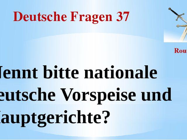 Deutsche Fragen 37 Round II Nennt bitte nationale deutsche Vorspeise und Haup...