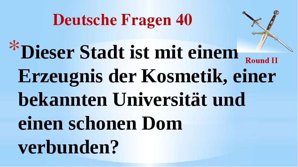 Deutsche Fragen 40 Round II Dieser Stadt ist mit einem Erzeugnis der Kosmetik...