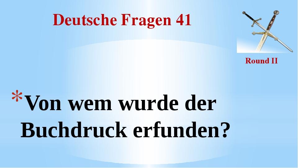 Deutsche Fragen 41 Round II Von wem wurde der Buchdruck erfunden?