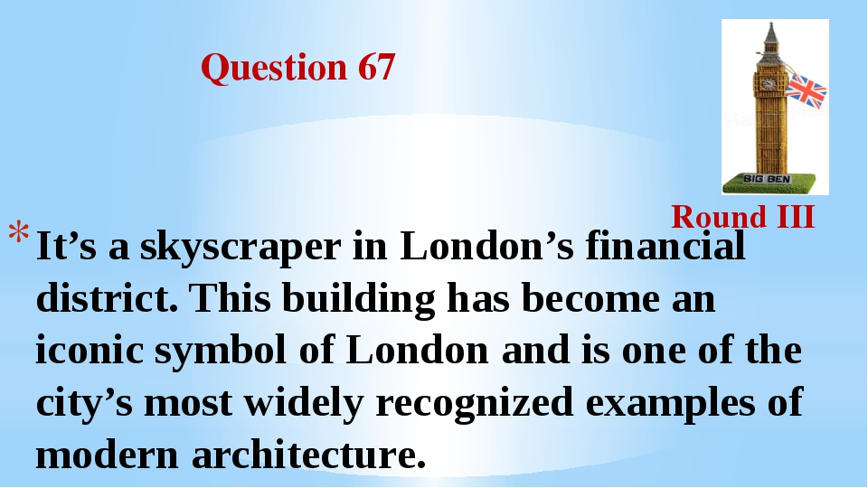 Question 67 Round III It's a skyscraper in London's financial district. This...