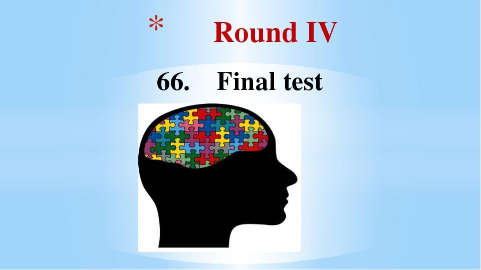 Round IV 66. Final test