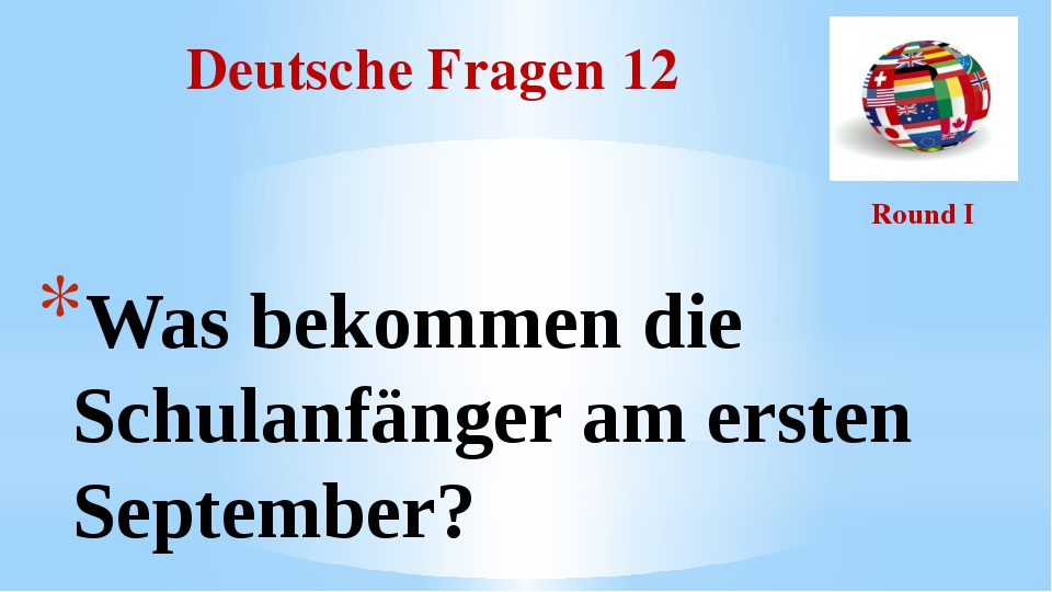 Deutsche Fragen 12 Round I Was bekommen die Schulanfänger am ersten September?