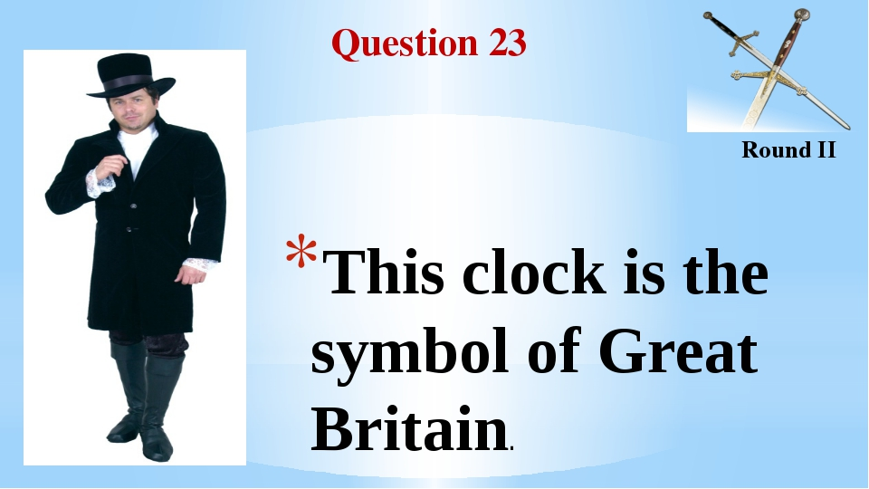 Question 23 Round II This clock is the symbol of Great Britain.