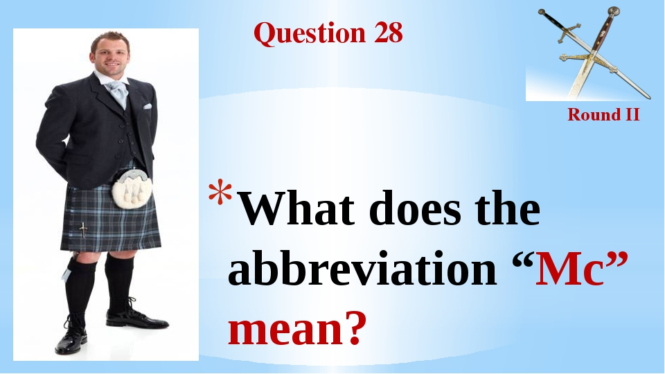 "Question 28 Round II What does the abbreviation ""Mc"" mean?"
