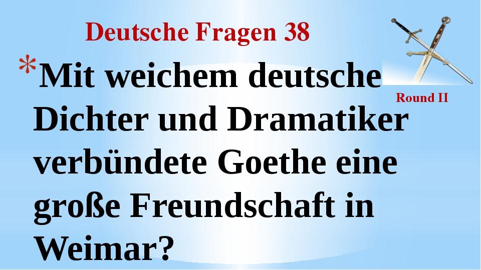 Deutsche Fragen 38 Round II Mit weichem deutsche Dichter und Dramatiker verbü...