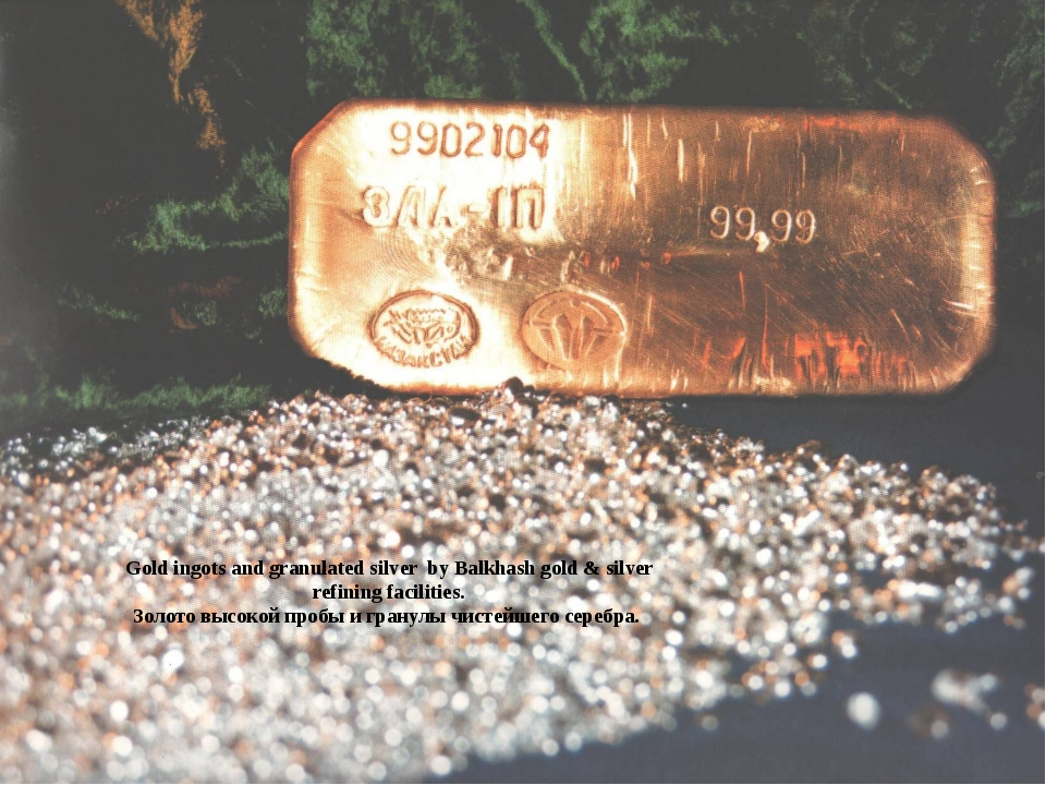 Gold ingots and granulated silver by Balkhash gold & silver refining faciliti...