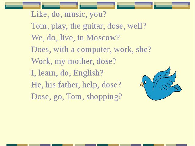 Like, do, music, you? Tom, play, the guitar, dose, well? We, do, live, in Mos...