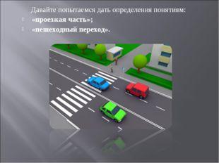 Давайте попытаемся дать определения понятиям: «проезжая часть»; «пешеходный