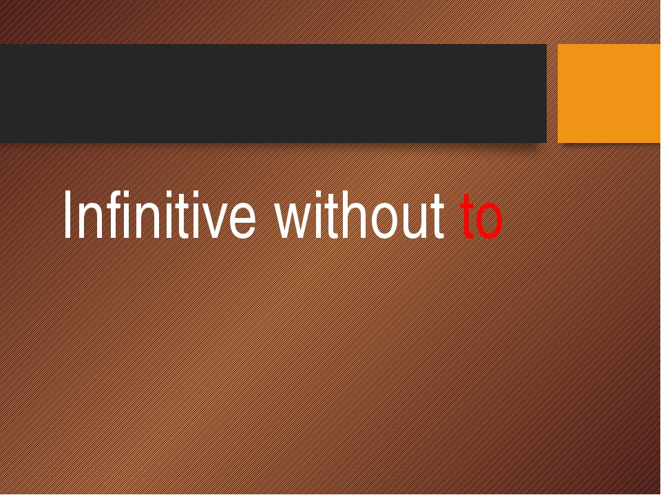 Infinitive without to