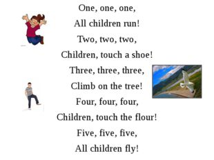 One, one, one, All children run! Two, two, two, Children, touch a shoe! Three