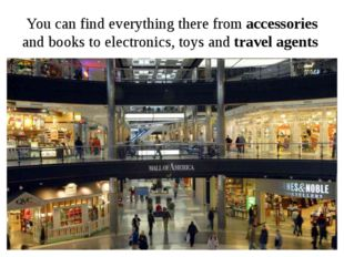 You can find everything there from accessories and books to electronics, toys