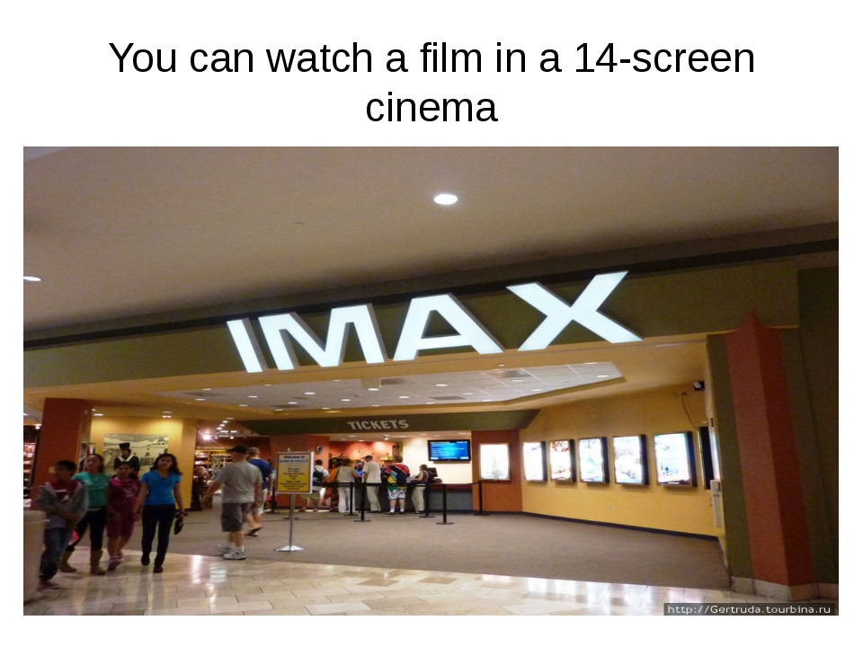 You can watch a film in a 14-screen cinema