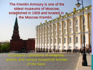 The Kremlin Armoury is one of the oldest museums of Moscow, established in 1