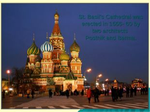 St. Basil's Cathedral was erected in 1555- 60 by two architects Postnik and B