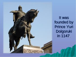 It was founded by Prince Yuri Dolgoruki in 1147.