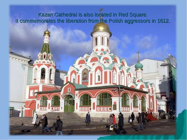 Kazan Cathedral is also located in Red Square. It commemorates the liberation...