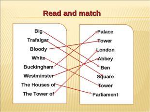 Read and match Big Trafalgar Bloody White Buckingham Westminster The Houses o