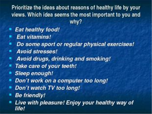 Prioritize the ideas about reasons of healthy life by your views. Which idea