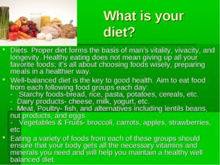 What is your diet? Diets. Proper diet forms the basis of man's vitality, viva