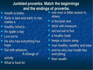 Jumbled proverbs. Match the beginnings and the endings of proverbs. Health is