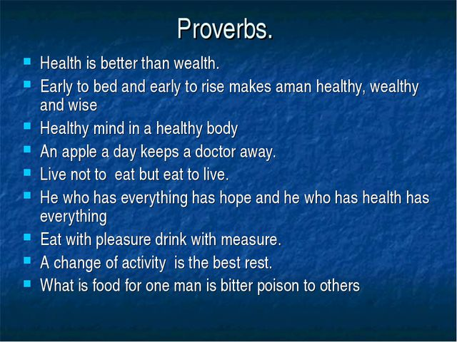 Proverbs. Health is better than wealth. Early to bed and early to rise makes...