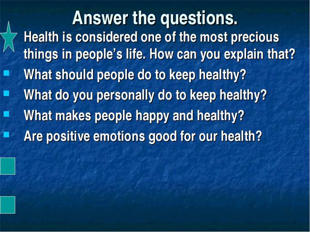 Answer the questions. Health is considered one of the most precious things in...