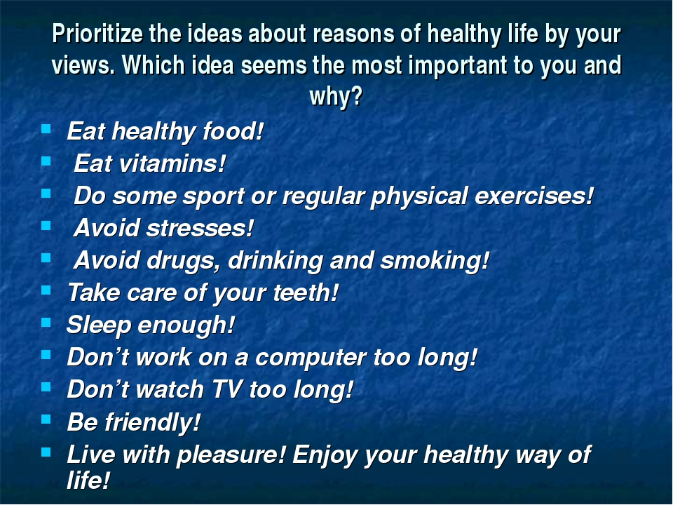 Prioritize the ideas about reasons of healthy life by your views. Which idea...