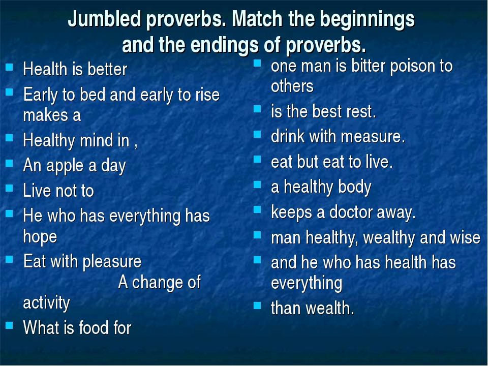 Jumbled proverbs. Match the beginnings and the endings of proverbs. Health is...