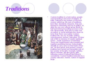Traditions Custom-tradition is a look nation, people corresponding to the tru