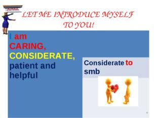 LET ME INTRODUCE MYSELF TO YOU! * I am CARING, CONSIDERATE, patient and help