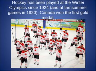 Hockey has been played at the Winter Olympics since 1924 (and at the summer g