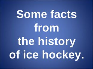 Some facts from the history of ice hockey.